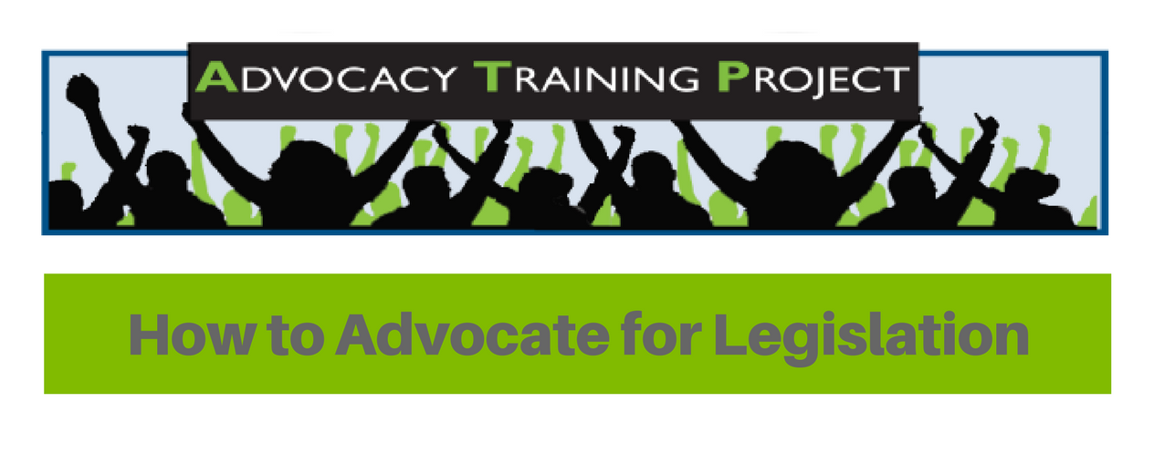 Advocacy Training Project: How to Advocate for Legislation